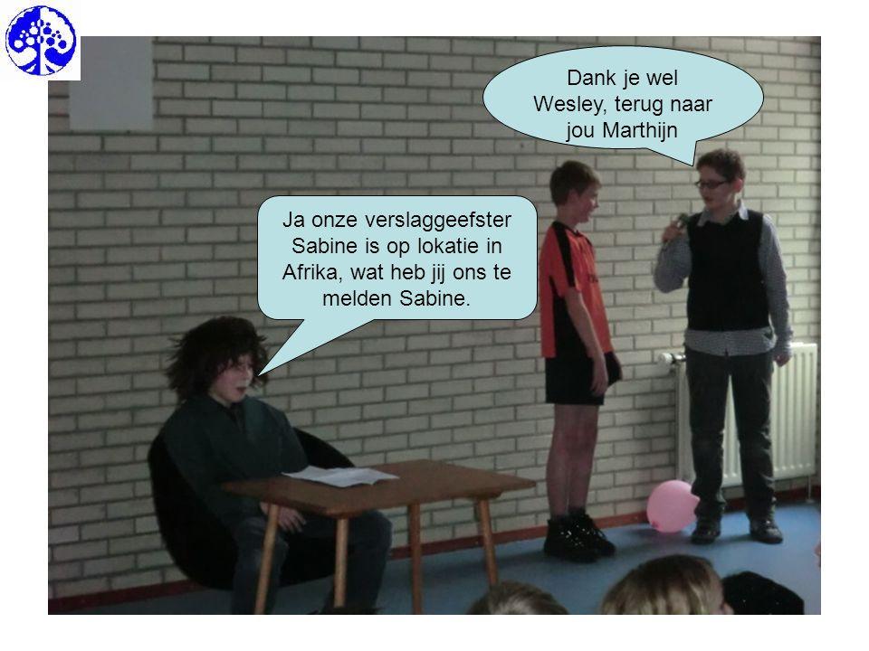 Dank je wel Wesley, terug naar jou Marthijn Ja onze verslaggeefster Sabine is op lokatie in Afrika, wat heb jij ons te melden Sabine.