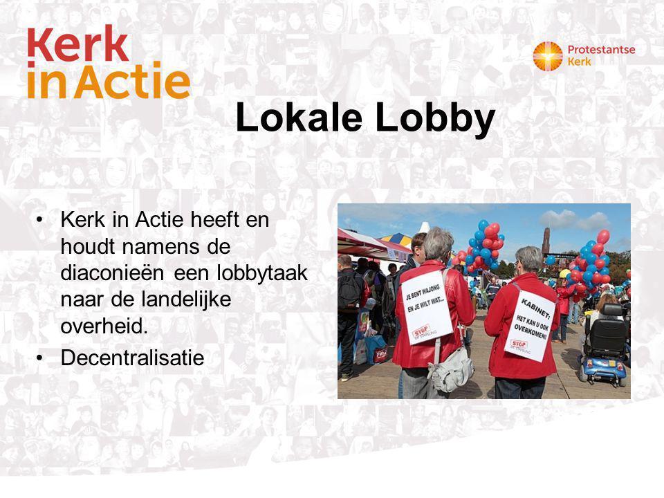 Lokale Lobby Kerk in Actie heeft en houdt namens de diaconieën een lobbytaak naar de landelijke overheid. Decentralisatie