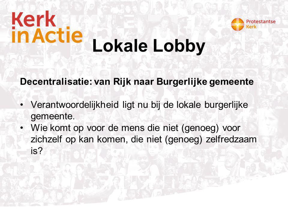 Lokale Lobby Decentralisatie: van Rijk naar Burgerlijke gemeente Verantwoordelijkheid ligt nu bij de lokale burgerlijke gemeente. Wie komt op voor de