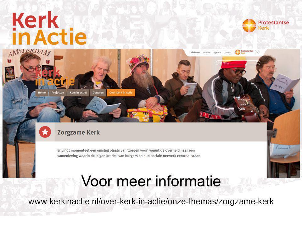 www.kerkinactie.nl/over-kerk-in-actie/onze-themas/zorgzame-kerk Voor meer informatie
