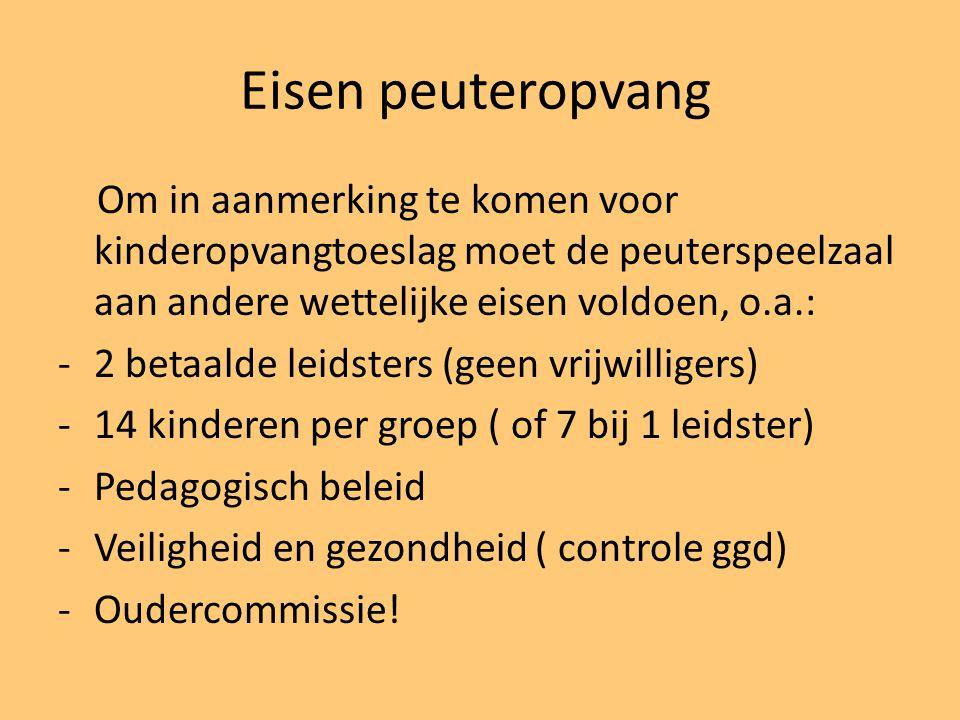 Eisen peuteropvang Om in aanmerking te komen voor kinderopvangtoeslag moet de peuterspeelzaal aan andere wettelijke eisen voldoen, o.a.: -2 betaalde l
