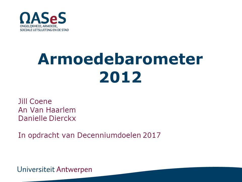 Armoedebarometer 2012 Jill Coene An Van Haarlem Danielle Dierckx In opdracht van Decenniumdoelen 2017