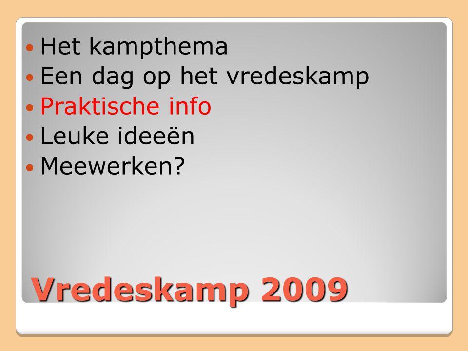 Vredeskamp 2009 Het kampthema Een dag op het vredeskamp Praktische info Leuke ideeën Meewerken?