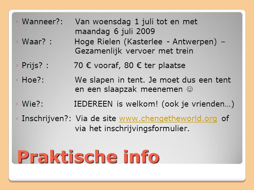 Praktische info ◦Wanneer?: Van woensdag 1 juli tot en met maandag 6 juli 2009 ◦Waar? : Hoge Rielen (Kasterlee - Antwerpen) – Gezamenlijk vervoer met t