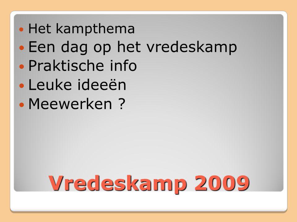 Vredeskamp 2009 Het kampthema Een dag op het vredeskamp Praktische info Leuke ideeën Meewerken ?
