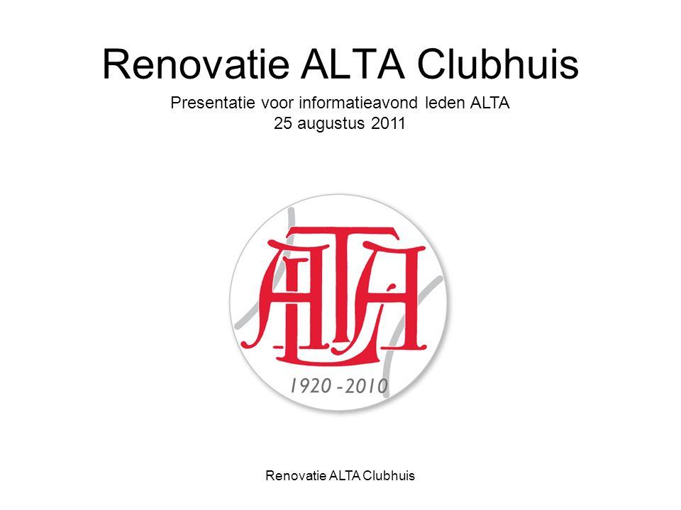 Renovatie ALTA Clubhuis Presentatie voor informatieavond leden ALTA 25 augustus 2011