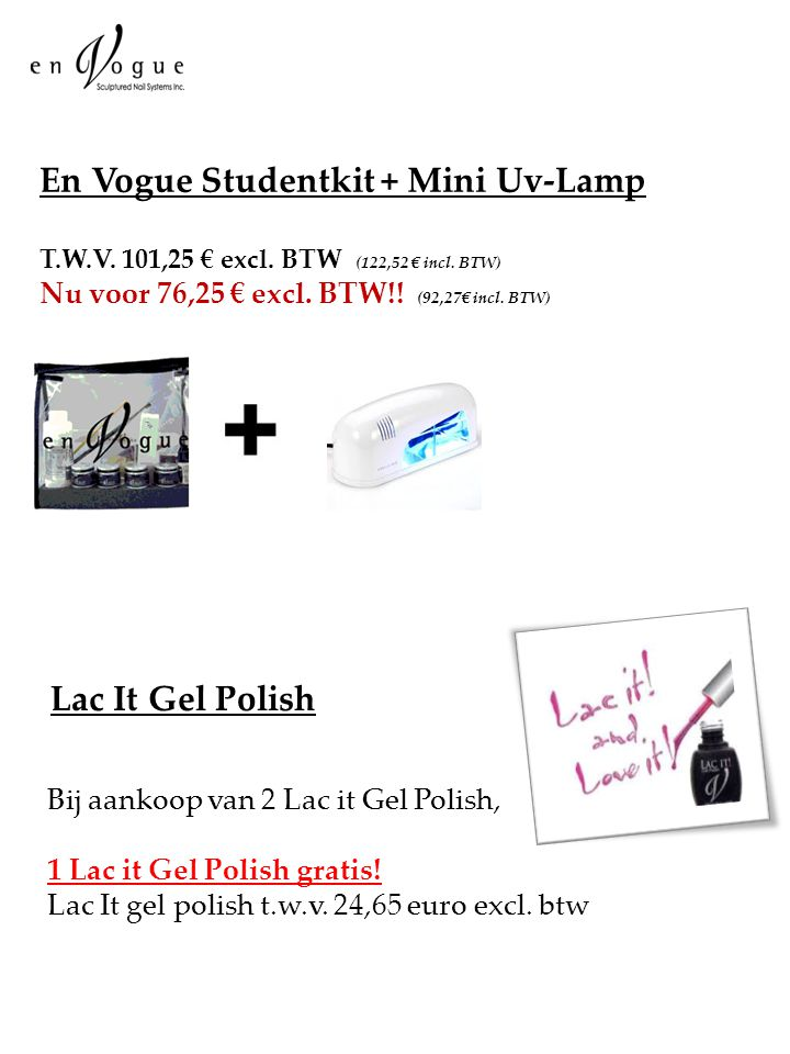 En Vogue Studentkit + Mini Uv-Lamp T.W.V. 101,25 € excl. BTW (122,52 € incl. BTW) Nu voor 76,25 € excl. BTW!! (92,27€ incl. BTW) Lac It Gel Polish Bij