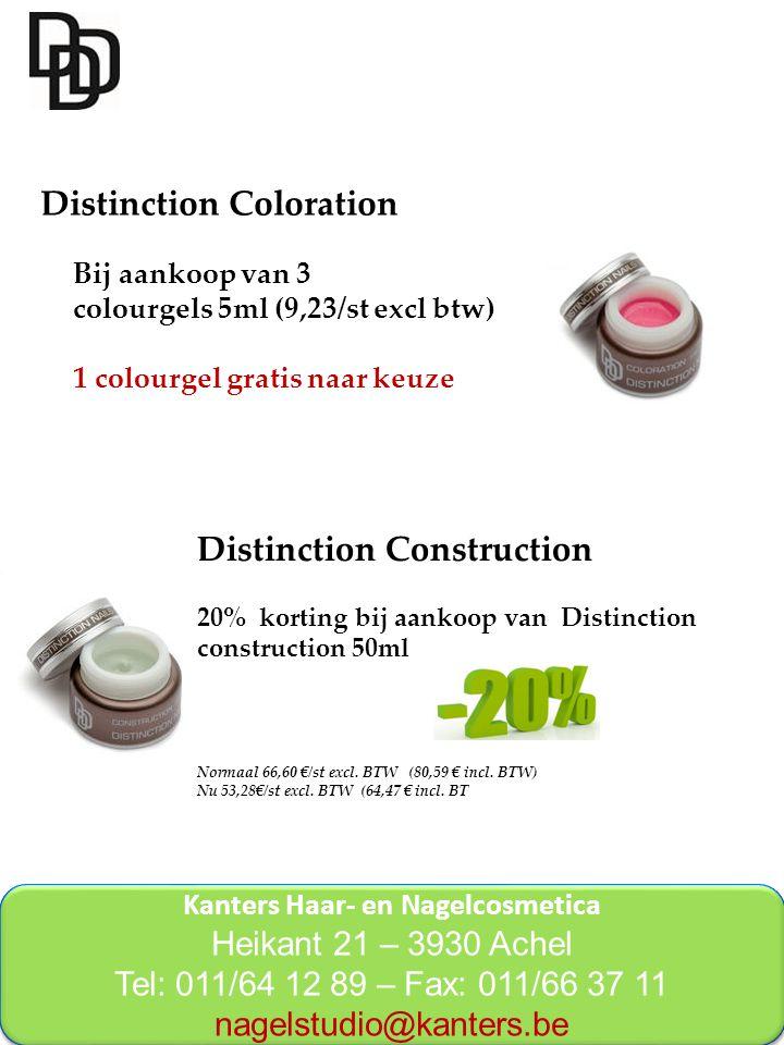 Kanters Haar- en Nagelcosmetica Heikant 21 – 3930 Achel Tel: 011/64 12 89 – Fax: 011/66 37 11 nagelstudio@kanters.be Kanters Haar- en Nagelcosmetica Heikant 21 – 3930 Achel Tel: 011/64 12 89 – Fax: 011/66 37 11 nagelstudio@kanters.be Distinction Coloration Bij aankoop van 3 colourgels 5ml (9,23/st excl btw) 1 colourgel gratis naar keuze Distinction Construction 20% korting bij aankoop van Distinction construction 50ml Normaal 66,60 €/st excl.