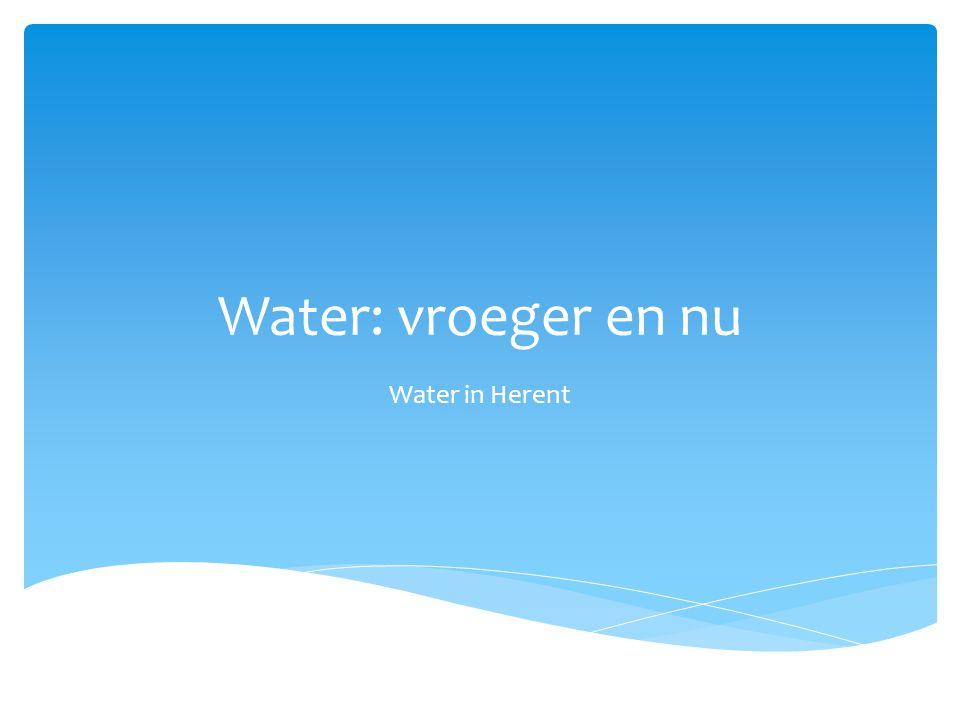 Water: vroeger en nu Water in Herent