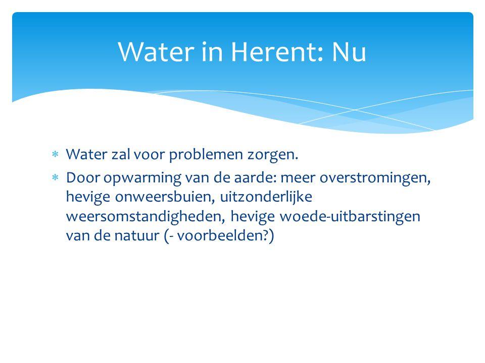  Water zal voor problemen zorgen.  Door opwarming van de aarde: meer overstromingen, hevige onweersbuien, uitzonderlijke weersomstandigheden, hevige