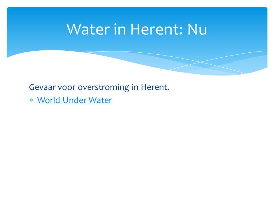 Gevaar voor overstroming in Herent.  World Under Water World Under Water Water in Herent: Nu