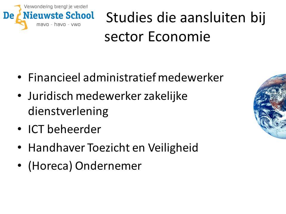 Studies die aansluiten bij sector Economie Financieel administratief medewerker Juridisch medewerker zakelijke dienstverlening ICT beheerder Handhaver Toezicht en Veiligheid (Horeca) Ondernemer