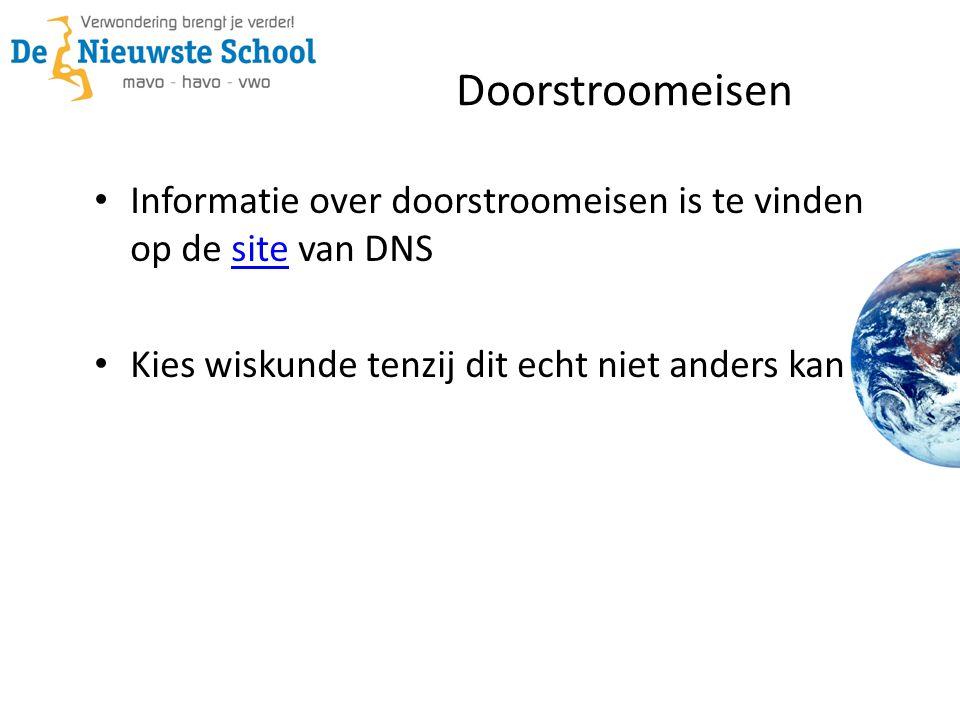 Informatie over doorstroomeisen is te vinden op de site van DNSsite Kies wiskunde tenzij dit echt niet anders kan Doorstroomeisen