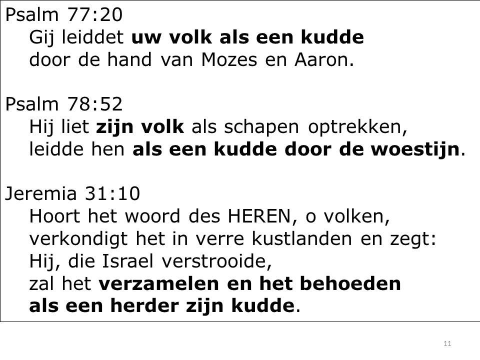 11 Psalm 77:20 Gij leiddet uw volk als een kudde door de hand van Mozes en Aaron.