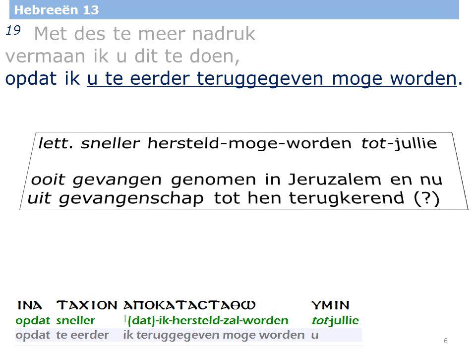 27 Hebreeën 13 22 Ik vermaan u, broeders, houdt mij dit woord van vermaning ten goede, want ik schrijf u maar kort.