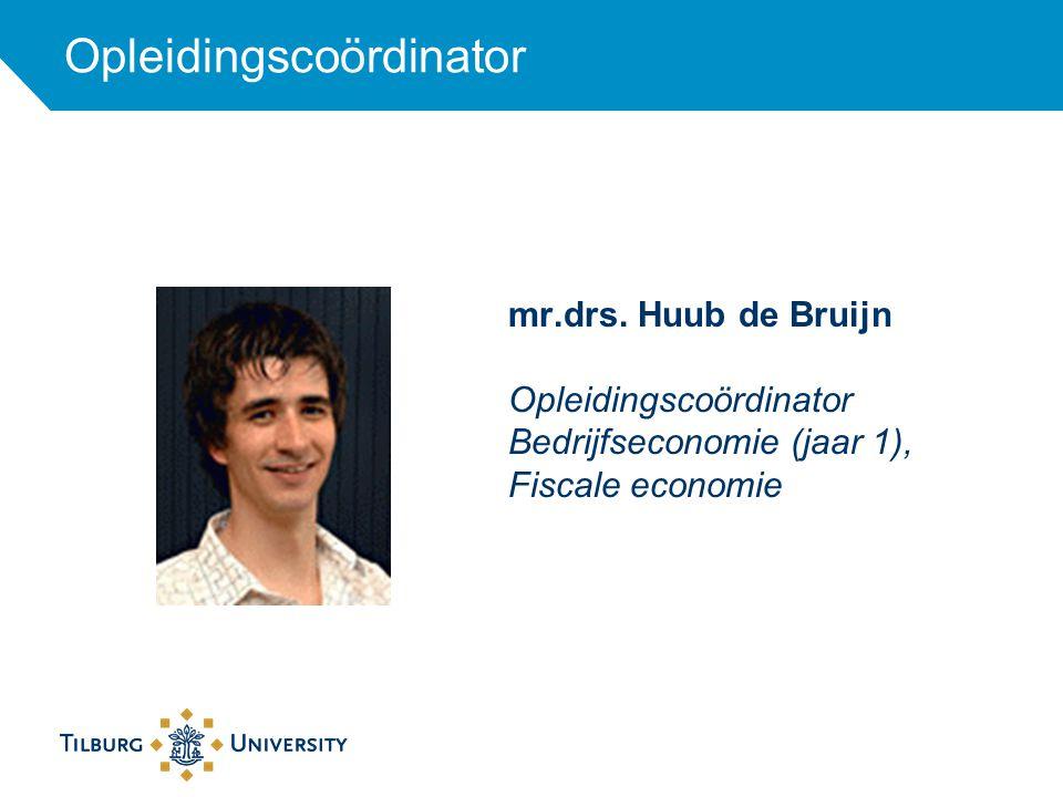 mr.drs. Huub de Bruijn Opleidingscoördinator Bedrijfseconomie (jaar 1), Fiscale economie Opleidingscoördinator