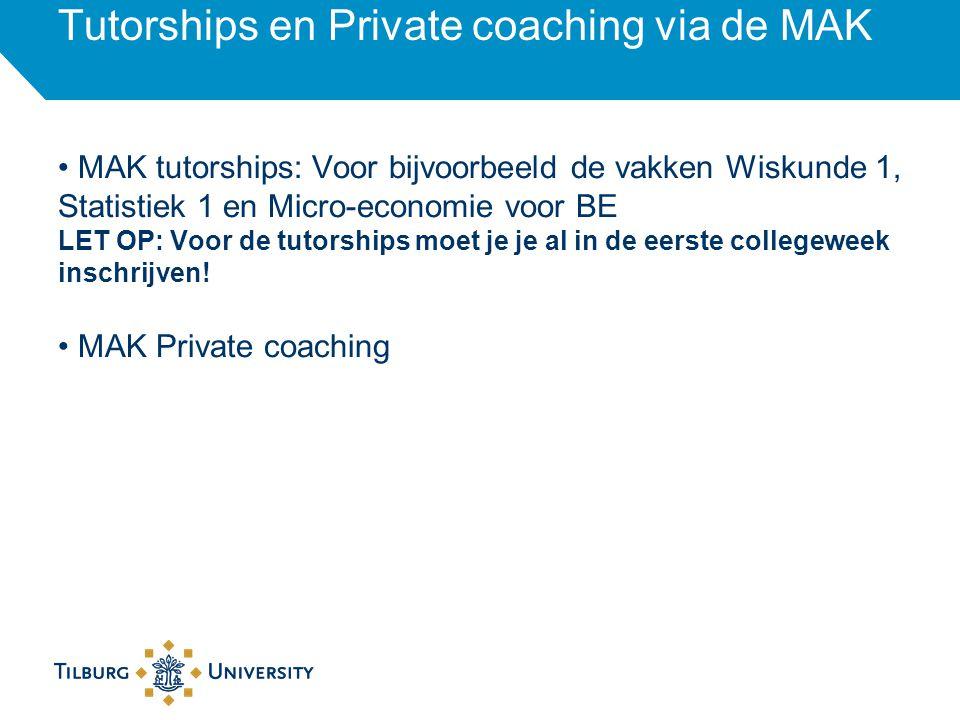 Tutorships en Private coaching via de MAK MAK tutorships: Voor bijvoorbeeld de vakken Wiskunde 1, Statistiek 1 en Micro-economie voor BE LET OP: Voor