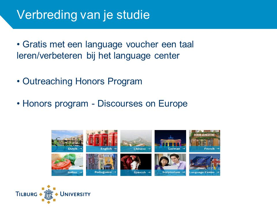Verbreding van je studie Gratis met een language voucher een taal leren/verbeteren bij het language center Outreaching Honors Program Honors program - Discourses on Europe