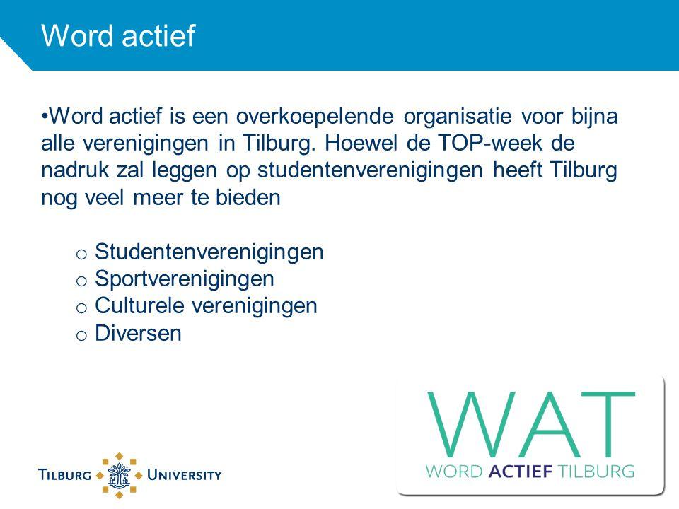 Word actief Word actief is een overkoepelende organisatie voor bijna alle verenigingen in Tilburg. Hoewel de TOP-week de nadruk zal leggen op studente