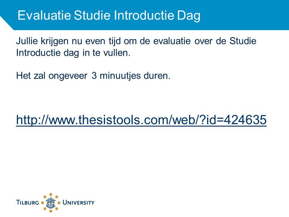 Evaluatie Studie Introductie Dag http://www.thesistools.com/web/?id=424635 Jullie krijgen nu even tijd om de evaluatie over de Studie Introductie dag