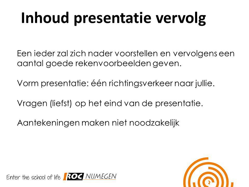 Inhoud presentatie vervolg Een ieder zal zich nader voorstellen en vervolgens een aantal goede rekenvoorbeelden geven. Vorm presentatie: één richtings