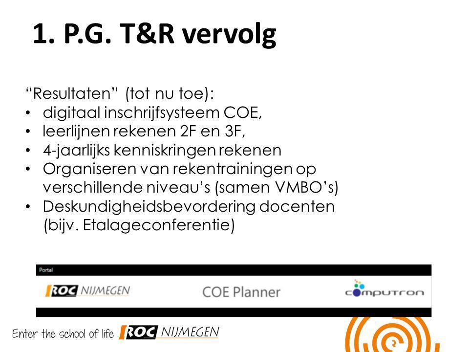 """1. P.G. T&R vervolg """"Resultaten"""" (tot nu toe): digitaal inschrijfsysteem COE, leerlijnen rekenen 2F en 3F, 4-jaarlijks kenniskringen rekenen Organiser"""