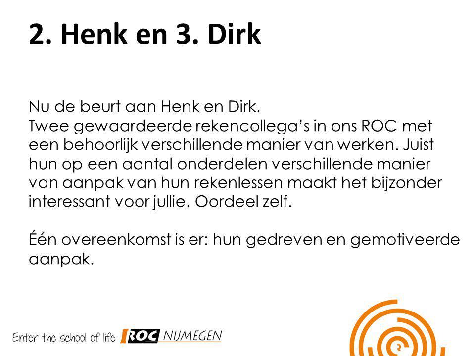 Nu de beurt aan Henk en Dirk. Twee gewaardeerde rekencollega's in ons ROC met een behoorlijk verschillende manier van werken. Juist hun op een aantal