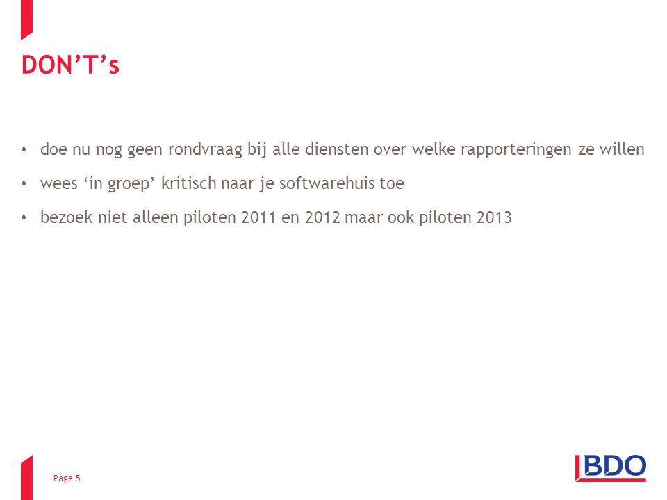 Page 5 DON'T's doe nu nog geen rondvraag bij alle diensten over welke rapporteringen ze willen wees 'in groep' kritisch naar je softwarehuis toe bezoek niet alleen piloten 2011 en 2012 maar ook piloten 2013