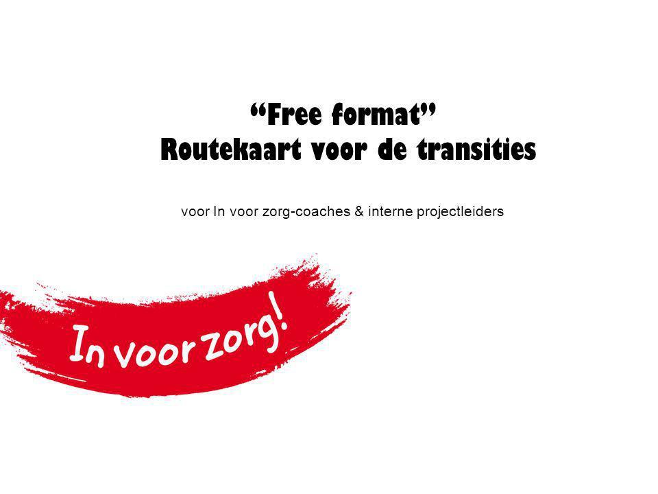 """""""Free format"""" Routekaart voor de transities voor In voor zorg-coaches & interne projectleiders"""