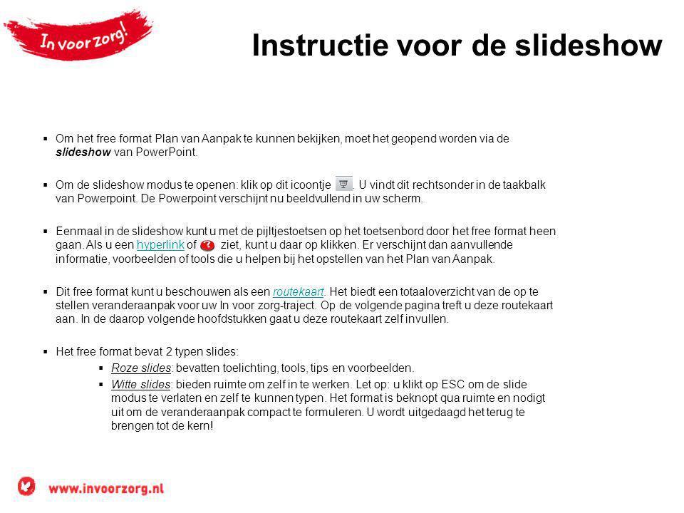 Instructie voor de slideshow  Om het free format Plan van Aanpak te kunnen bekijken, moet het geopend worden via de slideshow van PowerPoint.  Om de