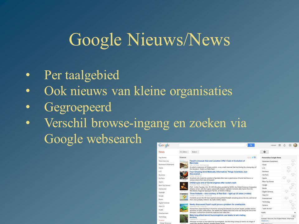 Google Nieuws/News 3 Per taalgebied Ook nieuws van kleine organisaties Gegroepeerd Verschil browse-ingang en zoeken via Google websearch