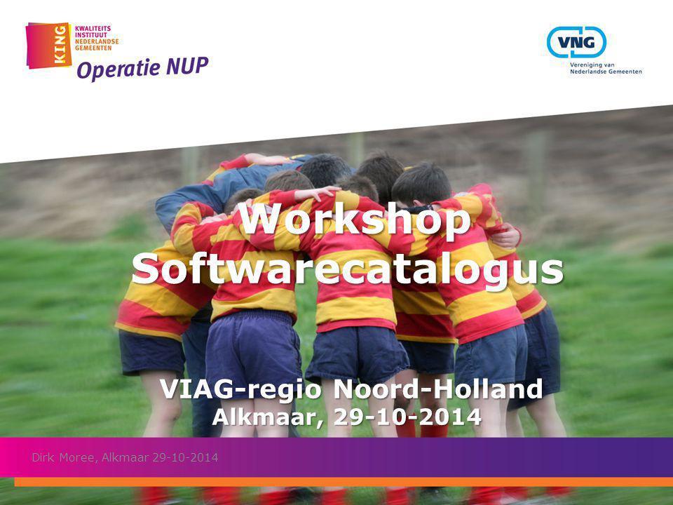 Workshop Softwarecatalogus VIAG-regio Noord-Holland Alkmaar, 29-10-2014 Workshop Softwarecatalogus VIAG-regio Noord-Holland Alkmaar, 29-10-2014 Dirk M