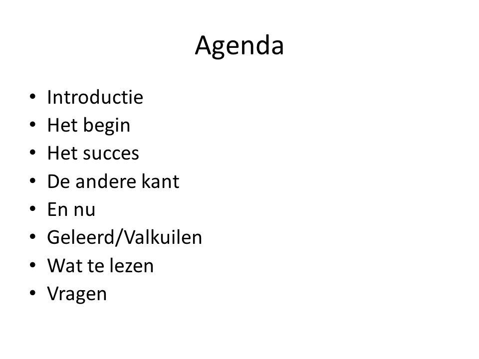 Agenda Introductie Het begin Het succes De andere kant En nu Geleerd/Valkuilen Wat te lezen Vragen