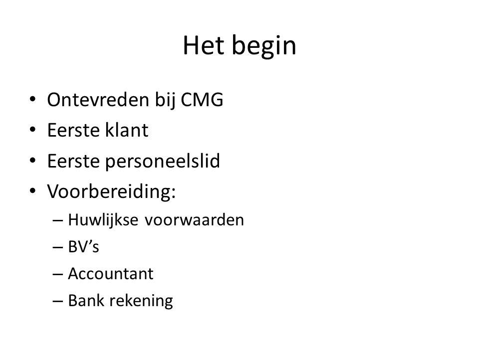 Het begin Ontevreden bij CMG Eerste klant Eerste personeelslid Voorbereiding: – Huwlijkse voorwaarden – BV's – Accountant – Bank rekening
