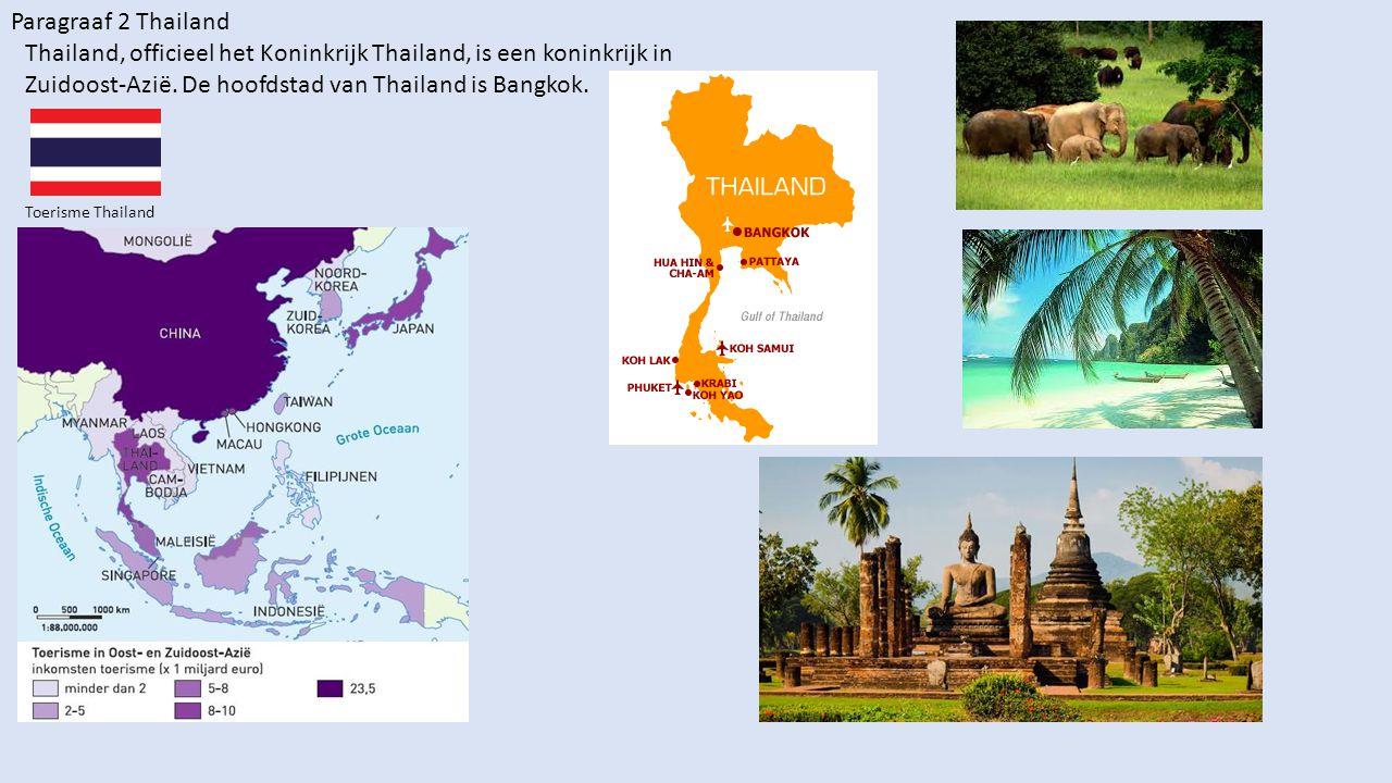 Toerisme Thailand Paragraaf 2 Thailand Thailand, officieel het Koninkrijk Thailand, is een koninkrijk in Zuidoost-Azië. De hoofdstad van Thailand is B