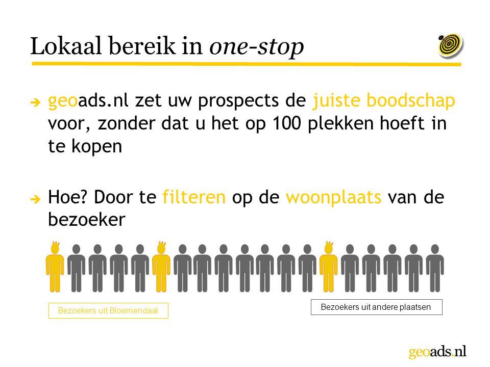 Lokaal bereik in one-stop  geoads.nl zet uw prospects de juiste boodschap voor, zonder dat u het op 100 plekken hoeft in te kopen  Hoe? Door te filt
