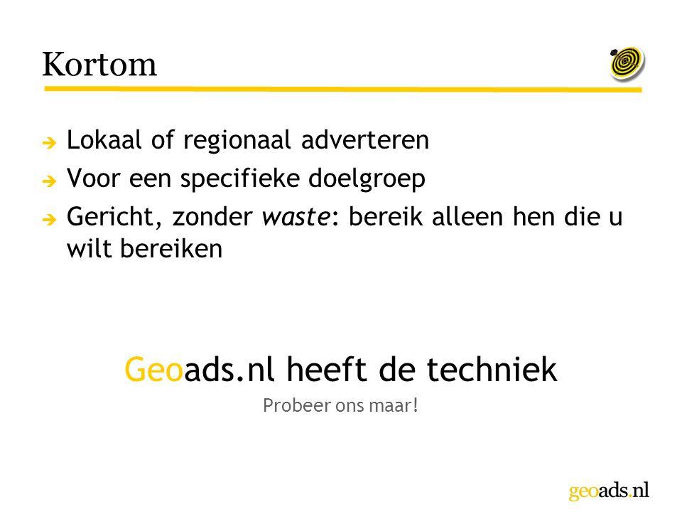 Kortom  Lokaal of regionaal adverteren  Voor een specifieke doelgroep  Gericht, zonder waste: bereik alleen hen die u wilt bereiken Geoads.nl heeft
