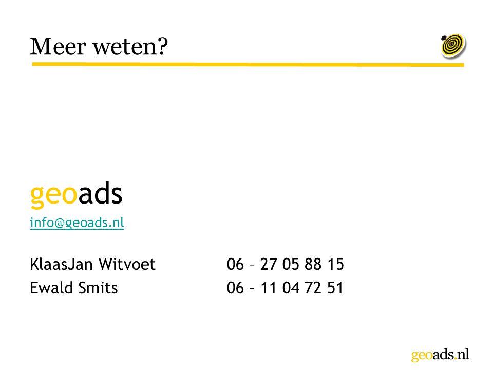 Meer weten? geoads info@geoads.nl KlaasJan Witvoet06 – 27 05 88 15 Ewald Smits06 – 11 04 72 51
