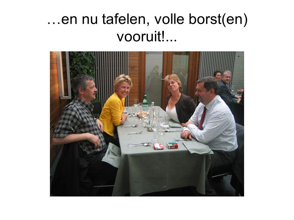 …en nu tafelen, volle borst(en) vooruit!...
