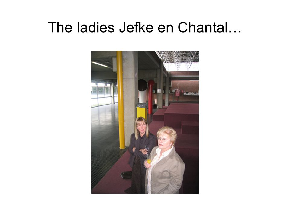 The ladies Jefke en Chantal…