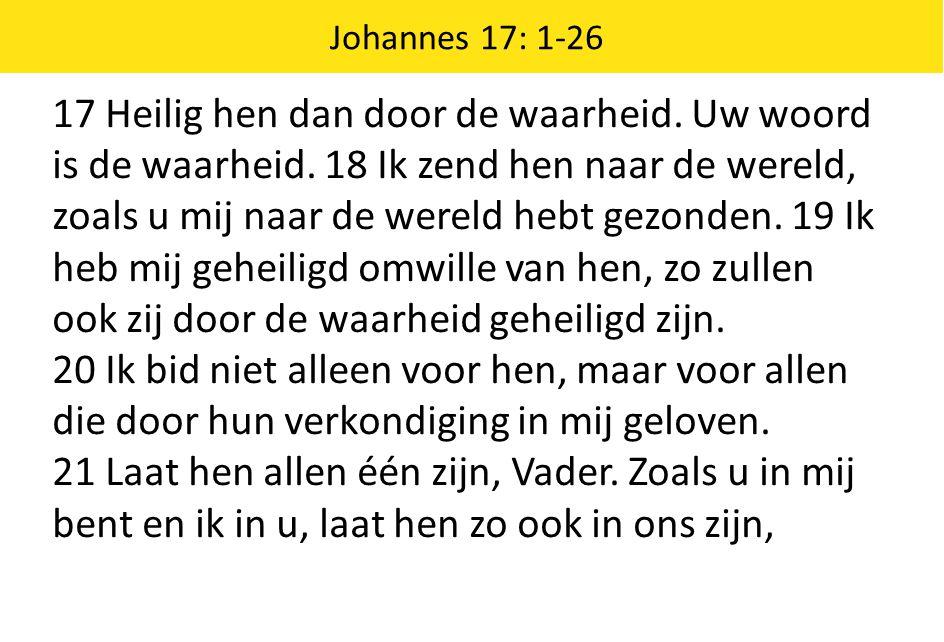 17 Heilig hen dan door de waarheid. Uw woord is de waarheid. 18 Ik zend hen naar de wereld, zoals u mij naar de wereld hebt gezonden. 19 Ik heb mij ge