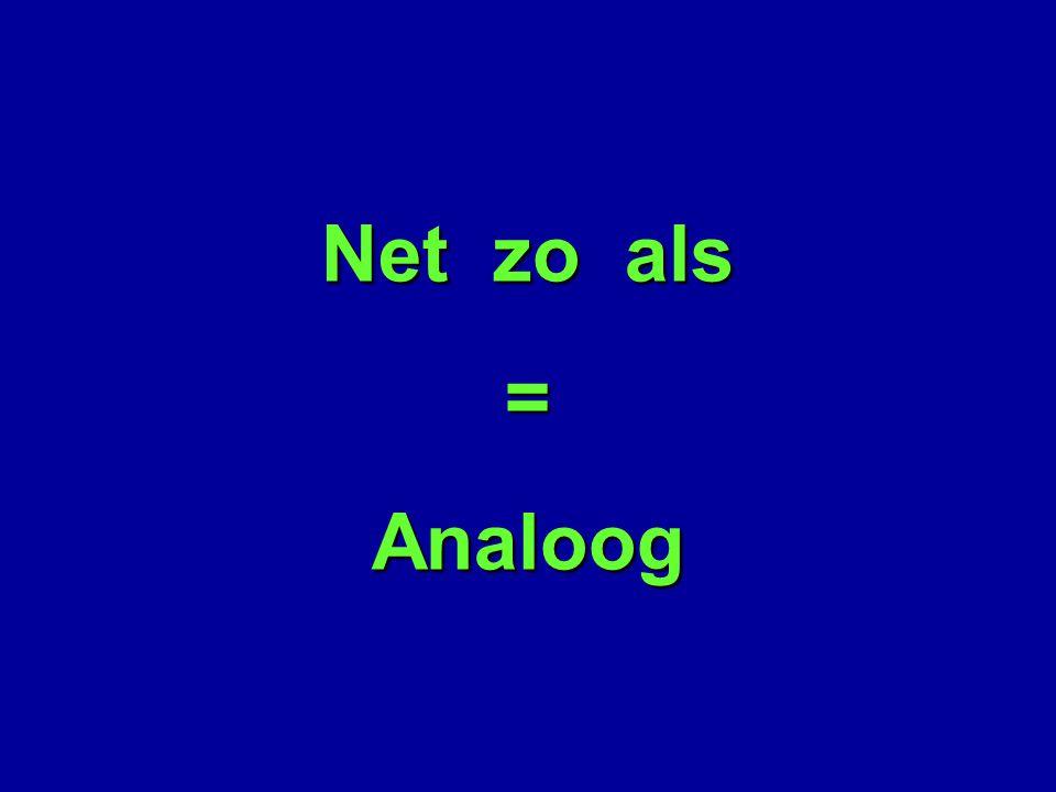 Net zo als = Analoog