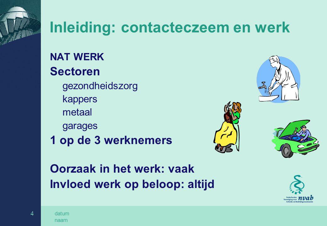 datum naam 5 Inleiding: contacteczeem en werk Handeczeem: 60% chronisch Jaarlijks 13.000 nieuwe gevallen Onderrapportage naar NCvB