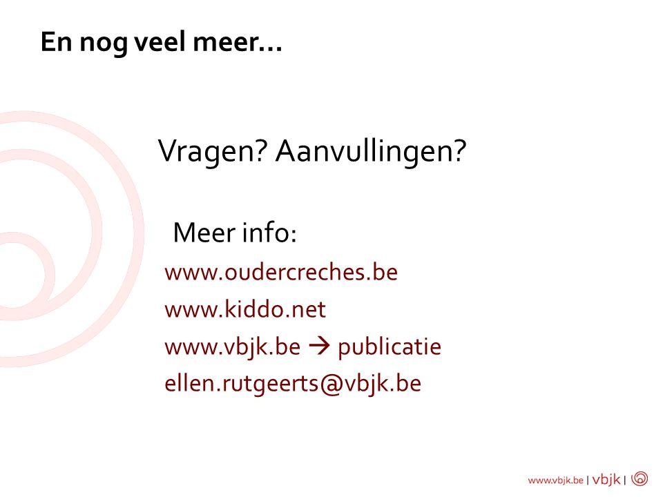 Vragen? Aanvullingen? Meer info: www.oudercreches.be www.kiddo.net www.vbjk.be  publicatie ellen.rutgeerts@vbjk.be En nog veel meer…