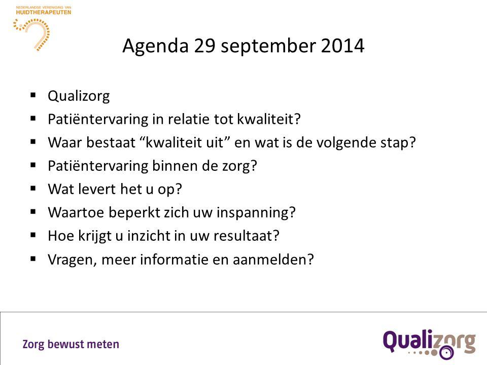 """Agenda 29 september 2014  Qualizorg  Patiëntervaring in relatie tot kwaliteit?  Waar bestaat """"kwaliteit uit"""" en wat is de volgende stap?  Patiënte"""