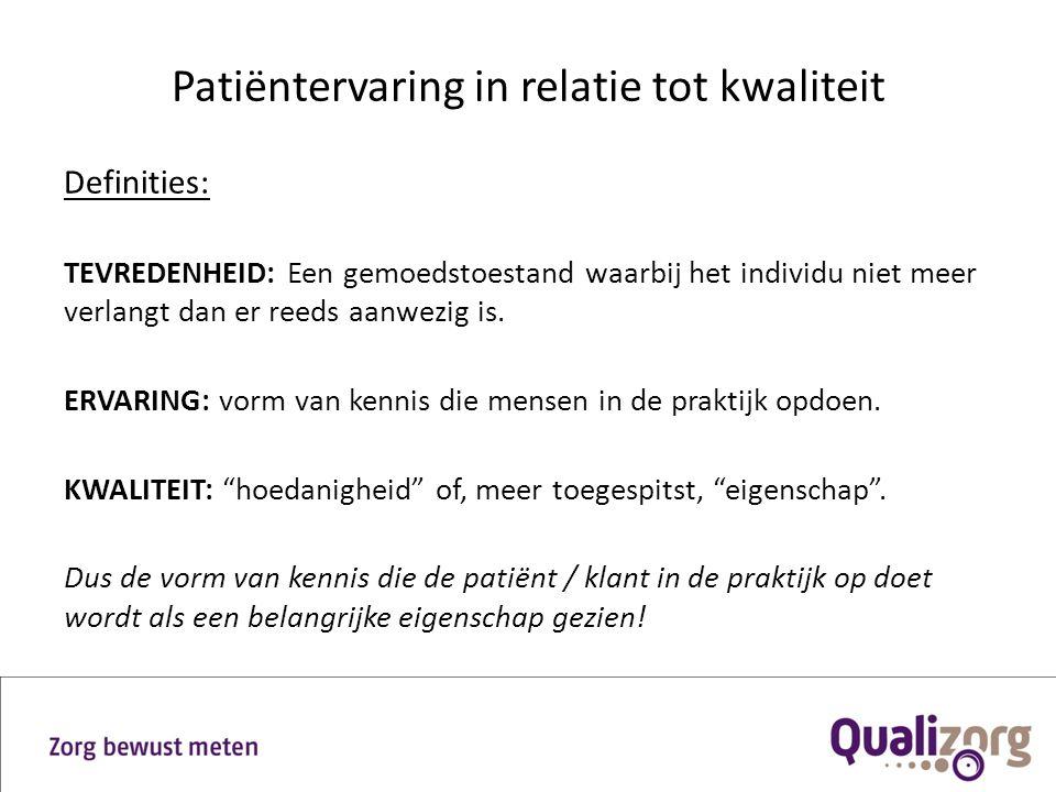 Patiëntervaring in relatie tot kwaliteit Definities: TEVREDENHEID: Een gemoedstoestand waarbij het individu niet meer verlangt dan er reeds aanwezig i