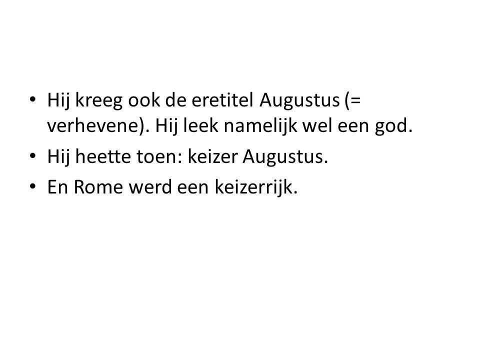 Hij kreeg ook de eretitel Augustus (= verhevene).Hij leek namelijk wel een god.
