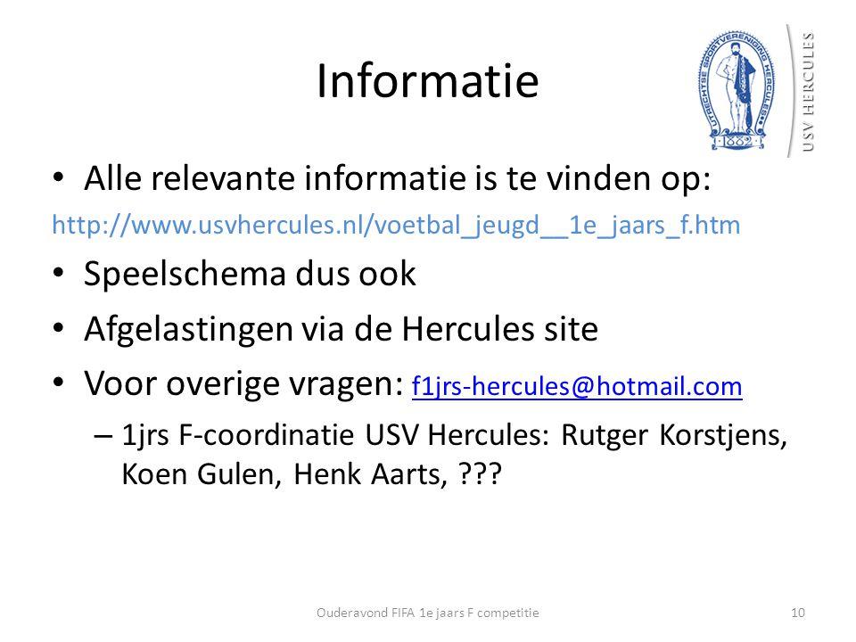 Informatie Alle relevante informatie is te vinden op: http://www.usvhercules.nl/voetbal_jeugd__1e_jaars_f.htm Speelschema dus ook Afgelastingen via de