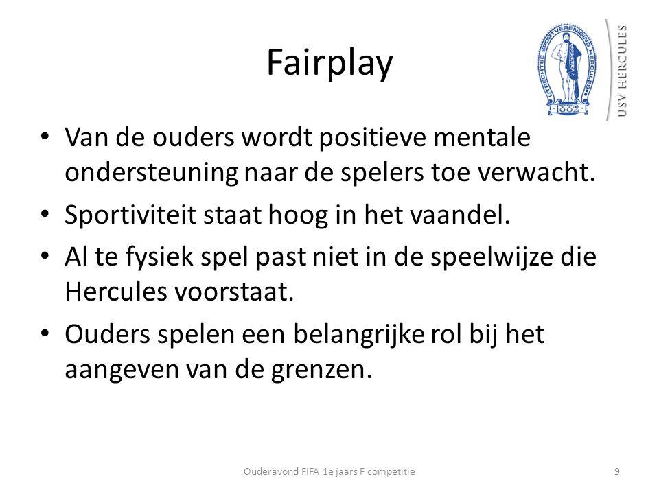 Fairplay Van de ouders wordt positieve mentale ondersteuning naar de spelers toe verwacht. Sportiviteit staat hoog in het vaandel. Al te fysiek spel p