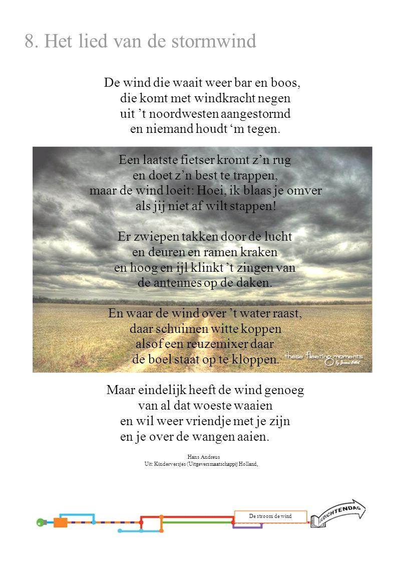 8. Het lied van de stormwind De wind die waait weer bar en boos, die komt met windkracht negen uit 't noordwesten aangestormd en niemand houdt 'm tege